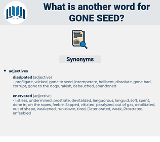 gone seed, synonym gone seed, another word for gone seed, words like gone seed, thesaurus gone seed