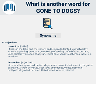 gone to dogs, synonym gone to dogs, another word for gone to dogs, words like gone to dogs, thesaurus gone to dogs