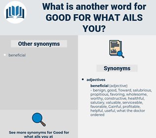 good for what ails you, synonym good for what ails you, another word for good for what ails you, words like good for what ails you, thesaurus good for what ails you