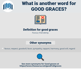 good graces, synonym good graces, another word for good graces, words like good graces, thesaurus good graces
