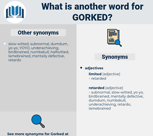 gorked, synonym gorked, another word for gorked, words like gorked, thesaurus gorked