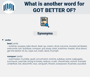 got better of, synonym got better of, another word for got better of, words like got better of, thesaurus got better of