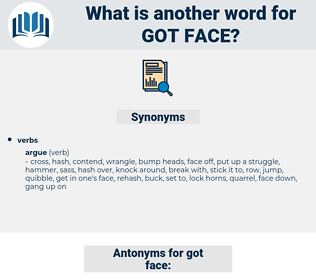 got face, synonym got face, another word for got face, words like got face, thesaurus got face
