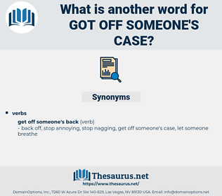 got off someone's case, synonym got off someone's case, another word for got off someone's case, words like got off someone's case, thesaurus got off someone's case