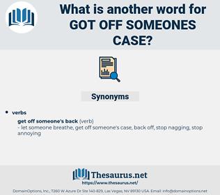 got off someones case, synonym got off someones case, another word for got off someones case, words like got off someones case, thesaurus got off someones case