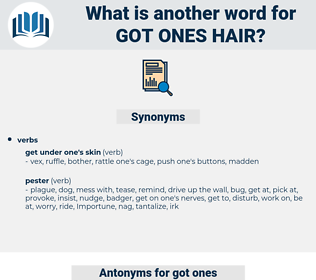 got ones hair, synonym got ones hair, another word for got ones hair, words like got ones hair, thesaurus got ones hair