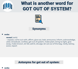 got out of system, synonym got out of system, another word for got out of system, words like got out of system, thesaurus got out of system