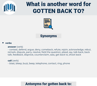 gotten back to, synonym gotten back to, another word for gotten back to, words like gotten back to, thesaurus gotten back to