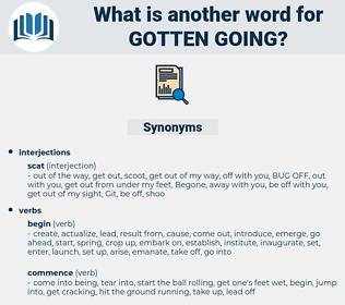 gotten going, synonym gotten going, another word for gotten going, words like gotten going, thesaurus gotten going