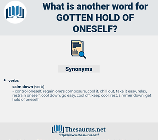 gotten hold of oneself, synonym gotten hold of oneself, another word for gotten hold of oneself, words like gotten hold of oneself, thesaurus gotten hold of oneself