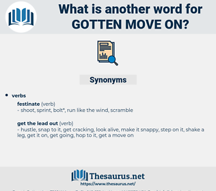 gotten move on, synonym gotten move on, another word for gotten move on, words like gotten move on, thesaurus gotten move on