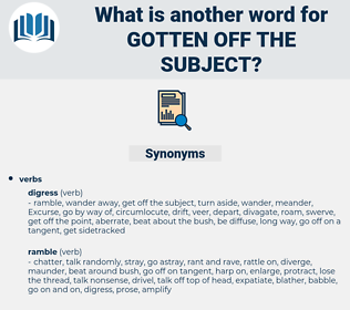 gotten off the subject, synonym gotten off the subject, another word for gotten off the subject, words like gotten off the subject, thesaurus gotten off the subject
