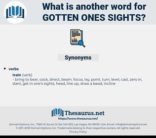 gotten ones sights, synonym gotten ones sights, another word for gotten ones sights, words like gotten ones sights, thesaurus gotten ones sights