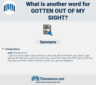 gotten out of my sight, synonym gotten out of my sight, another word for gotten out of my sight, words like gotten out of my sight, thesaurus gotten out of my sight