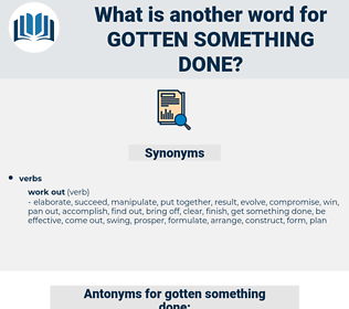 gotten something done, synonym gotten something done, another word for gotten something done, words like gotten something done, thesaurus gotten something done