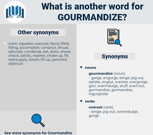 gourmandize, synonym gourmandize, another word for gourmandize, words like gourmandize, thesaurus gourmandize