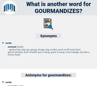 gourmandizes, synonym gourmandizes, another word for gourmandizes, words like gourmandizes, thesaurus gourmandizes