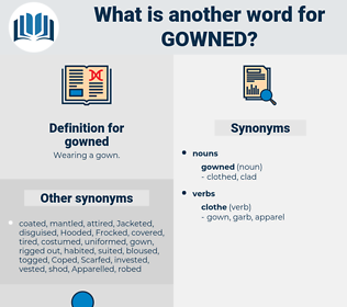 gowned, synonym gowned, another word for gowned, words like gowned, thesaurus gowned