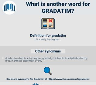 gradatim, synonym gradatim, another word for gradatim, words like gradatim, thesaurus gradatim