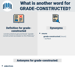 grade-constructed, synonym grade-constructed, another word for grade-constructed, words like grade-constructed, thesaurus grade-constructed