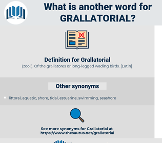 Grallatorial, synonym Grallatorial, another word for Grallatorial, words like Grallatorial, thesaurus Grallatorial