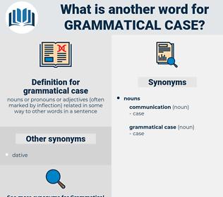 grammatical case, synonym grammatical case, another word for grammatical case, words like grammatical case, thesaurus grammatical case