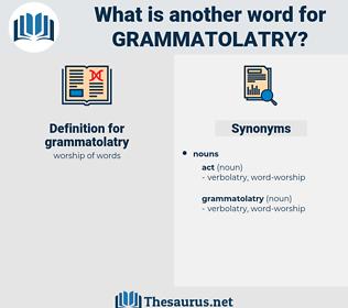 grammatolatry, synonym grammatolatry, another word for grammatolatry, words like grammatolatry, thesaurus grammatolatry