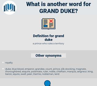 grand duke, synonym grand duke, another word for grand duke, words like grand duke, thesaurus grand duke