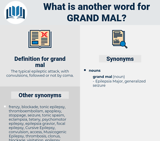 grand mal, synonym grand mal, another word for grand mal, words like grand mal, thesaurus grand mal