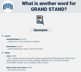 grand stand, synonym grand stand, another word for grand stand, words like grand stand, thesaurus grand stand