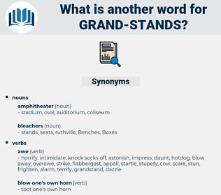 grand stands, synonym grand stands, another word for grand stands, words like grand stands, thesaurus grand stands