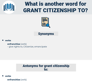grant citizenship to, synonym grant citizenship to, another word for grant citizenship to, words like grant citizenship to, thesaurus grant citizenship to