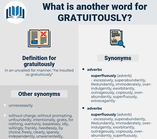 gratuitously, synonym gratuitously, another word for gratuitously, words like gratuitously, thesaurus gratuitously