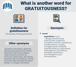 gratuitousness, synonym gratuitousness, another word for gratuitousness, words like gratuitousness, thesaurus gratuitousness
