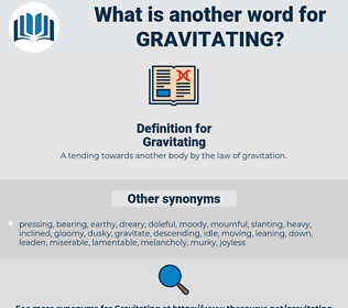 Gravitating, synonym Gravitating, another word for Gravitating, words like Gravitating, thesaurus Gravitating