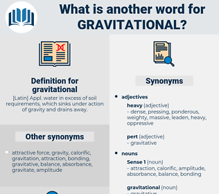 gravitational, synonym gravitational, another word for gravitational, words like gravitational, thesaurus gravitational