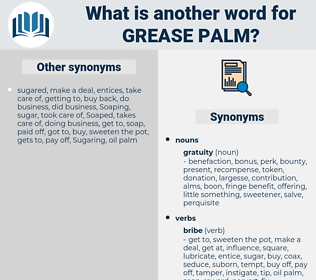 grease palm, synonym grease palm, another word for grease palm, words like grease palm, thesaurus grease palm