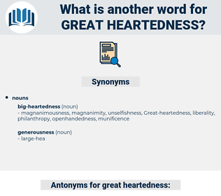 Great-heartedness, synonym Great-heartedness, another word for Great-heartedness, words like Great-heartedness, thesaurus Great-heartedness