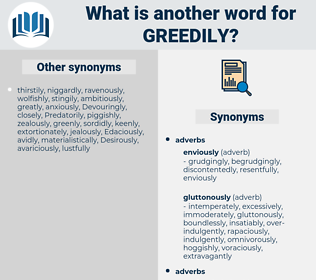 greedily, synonym greedily, another word for greedily, words like greedily, thesaurus greedily