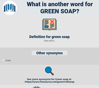 green soap, synonym green soap, another word for green soap, words like green soap, thesaurus green soap