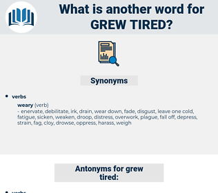 grew tired, synonym grew tired, another word for grew tired, words like grew tired, thesaurus grew tired
