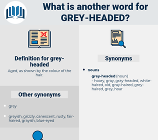 grey-headed, synonym grey-headed, another word for grey-headed, words like grey-headed, thesaurus grey-headed