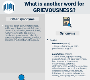grievousness, synonym grievousness, another word for grievousness, words like grievousness, thesaurus grievousness