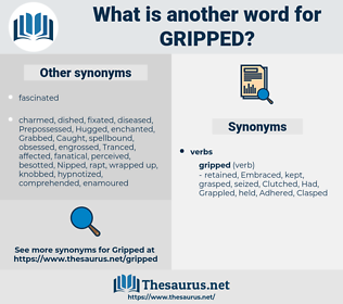 gripped, synonym gripped, another word for gripped, words like gripped, thesaurus gripped