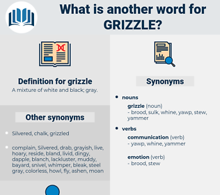 grizzle, synonym grizzle, another word for grizzle, words like grizzle, thesaurus grizzle