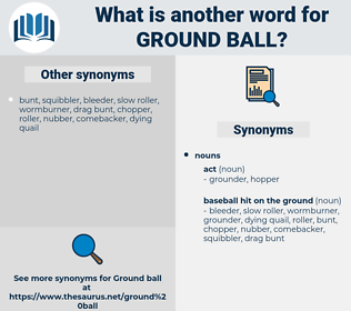 ground ball, synonym ground ball, another word for ground ball, words like ground ball, thesaurus ground ball