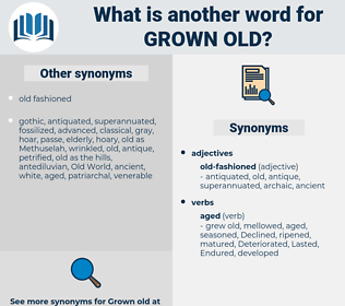 grown old, synonym grown old, another word for grown old, words like grown old, thesaurus grown old