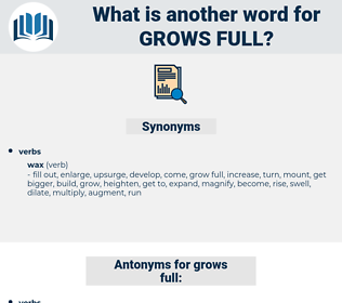 grows full, synonym grows full, another word for grows full, words like grows full, thesaurus grows full