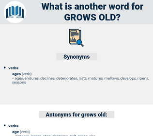 grows old, synonym grows old, another word for grows old, words like grows old, thesaurus grows old