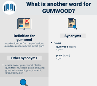 gumwood, synonym gumwood, another word for gumwood, words like gumwood, thesaurus gumwood